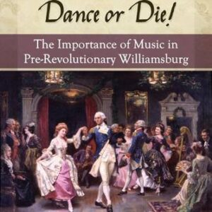 Virginians Will Dance or Die! The Importance of Music in Pre-Revolutionary Williamsburg